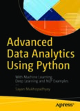 Advanced Data Analytics Using Python: With Machine Learning, Deep Learning and NLP Examples