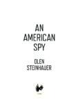 OLEN STEINHAUER AN AMERICAN SPY