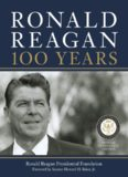 Ronald Reagan: 100 Years: Official Centennial Edition from the Ronald Reagan Presidential
