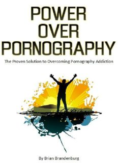 Power Over Pornography: The Proven Solution for Overcoming Pornography Addiction - Brian Brandenburg