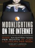 Moonlighting On The Internet : Make An Extra {Dollar}1000 Per Month In Just 5-10 Hours Per Week