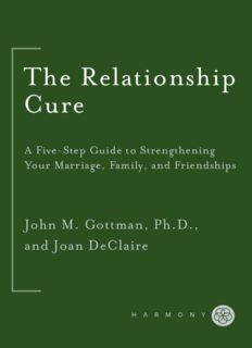 The Relationship Cure - A 5 Step Guide to Strengthening Your Marriage, Family, and Friendships