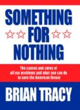 Something for Nothing : The All-Consuming Desire that Turns the American Dream into a Social Nightmare