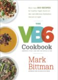 The VB6 Cookbook  More than 350 Recipes for Healthy Vegan Meals All Day and Delicious Flexitarian