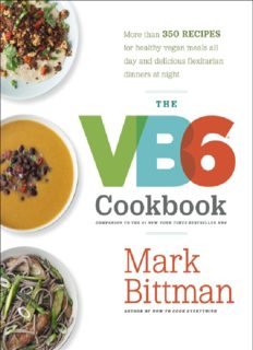 The VB6 Cookbook  More than 350 Recipes for Healthy Vegan Meals All Day and Delicious Flexitarian Dinners at Night