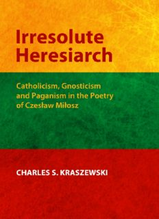 Irresolute heresiarch : Catholicism, Gnosticism and Paganism in the poetry of Czesław Miłosz