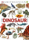 Smithsonian: The Dinosaur Book: And Other Wonders of the Prehistoric World