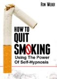 How To Quit Smoking - Using The Power Of Self-Hypnosis
