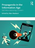 Propaganda in the Information Age: Still Manufacturing Consent