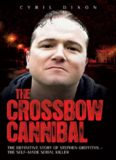 The Crossbow Cannibal. The Definitive Story of Stephen Griffiths—The Self-Made Serial Killer