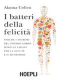 I batteri della felicità: perché i microbi del nostro corpo sono la chiave per la salute e il