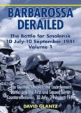 Barbarossa Derailed: The Battle For Smolensk 10 July-10 September 1941 (The German Advance, The Encirclement Battle, And The First And Second Soviet Counteroffensives, 10 July-24 August 1941)