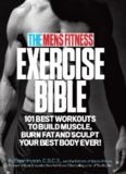 The Men's Fitness Exercise Bible  101 Best Workouts to Build Muscle, Burn Fat, and Sculpt Your