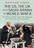 The US, the UK and Saudi Arabia in World War II.  The Middle East and the Origins of a Special Relationship