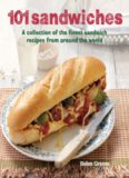 101 sandwiches : a collection of the finest sandwich recipes from around the world