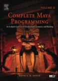 Complete Maya Programming, Vol. II: An In-Depth Guide to 3D Fundamentals, Geometry, and Modeling (Morgan Kaufmann Series in Computer Graphics and Geometric ... Morgan Kaufmann Series in Computer Graphics)