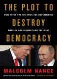 The Plot to Destroy Democracy: How Putin and His Spies Are Undermining America and Dismantling