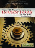The 100 Most Influential Inventors of All Time (The Britannica Guide to the World's Most