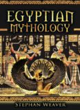Egyptian Mythology: Gods, Pharaohs and Book of the Dead of Egyptian Mythology