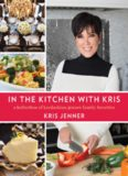 In the kitchen with Kris : a kollection of Kardashian-Jenner family favorites