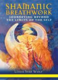 Shamanic Breathwork Journeying beyond the Limits of the Self