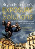 Exposure Solutions. The Most Common Photography Problem and How to Solve Them