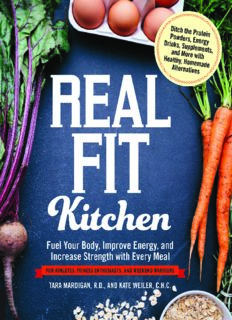 Real fit kitchen : ditch the protein powders, energy drinks, supplements, and more with 100 simple homemade alternatives