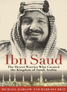 Ibn Saud: The Desert Warrior Who Created the Kingdom of Saudi Arabia