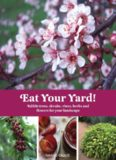 Eat Your Yard!: Edible Trees, Shrubs, Vines, Herbs, and Flowers For Your Landscape