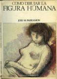 Como Dibujar La Figura Humana (Parramon)
