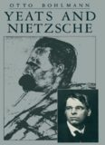 Yeats and Nietzsche: An Exploration of Major Nietzschean Echoes in the Writings of William Butler Yeats