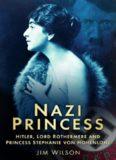 Nazi Princess: Hitler, Lord Rothermere and Princess Stephanie von Hohenlohe