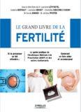 Le grand livre de la fertilité : Si la grossesse se fait attendre - Le guide pratique de