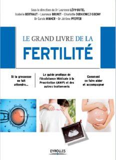 Le grand livre de la fertilité : Si la grossesse se fait attendre - Le guide pratique de l'Assistance Médicale à la Procréation