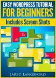 Easy Wordpress Tutorial For Beginners: Easy Wordpress Handbook With Screen Shots