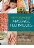 The World's Best Massage Techniques: The Complete Illustrated Guide: Innovative Bodywork Practices from Around the Globe for Pleasure, Relaxation, and Pain Relief