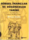 Mircea Eliade - Dinsel İnançlar ve Düşünceler Tarihi, Cilt 1, Taş Devrinden Eleusis Mysteria'larına