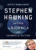 Stephen Hawking. Una vita alla ricerca della teoria del tutto