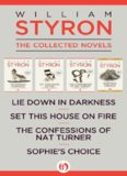 The Collected Novels (Lie Down in Darkness; Set This House On Fire; The Confessions of Nat Turner; Sophie's Choice)