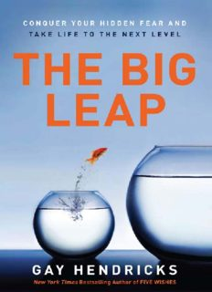 THE BIG  LEAP Conquer  Your  Hidden  Fear  and Take Life to the Next Level GAY HENDRICKS, PH.D.