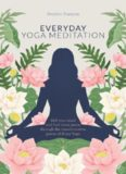 Everyday Yoga Meditation: Still Your Mind and Find Inner Peace Through the Transformative Power