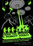 How to Build a Robot Army: Tips on Defending Planet Earth Against Alien Invaders, Ninjas