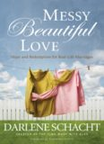 Messy beautiful love : hope and redemption for real-life marriages