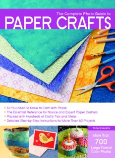 The Complete Photo Guide to Paper Crafts: *All You Need to Know to Craft with Paper * The Essential Reference for Novice and Expert Paper Crafters * ... Instructions for More Than 60 Projects