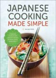 Japanese cooking made simple : a Japanese cookbook with authentic recipes for ramen, bento, sushi