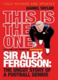 This Is the One. Sir Alex Ferguson: The Uncut Story of a Football Genius