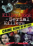 The Killer Book of Serial Killers: Incredible Stories, Facts and Trivia from the World of Serial