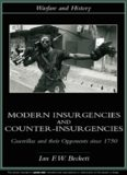 Modern Insurgencies and Counter-Insurgencies: Guerrillas and their Opponents since 1750 (Warfare and History)