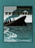 Wreck and Sinking of the Titanic: The Ocean's Greatest Disaster: A Graphic and Thrilling Account of the Sinking of the Greatest Floating Palace Ever ... Down to Watery Graves More Than 1,500 Souls