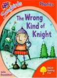 The Wrong Kind of Knight. Oxford Reading Tree: Level 4. Songbirds Phonics